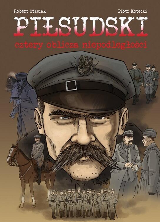 Autorami komiksu 'Piłsudski. Cztery oblicza niepodległości' są Robert Stasiak i Piotr Kotecki