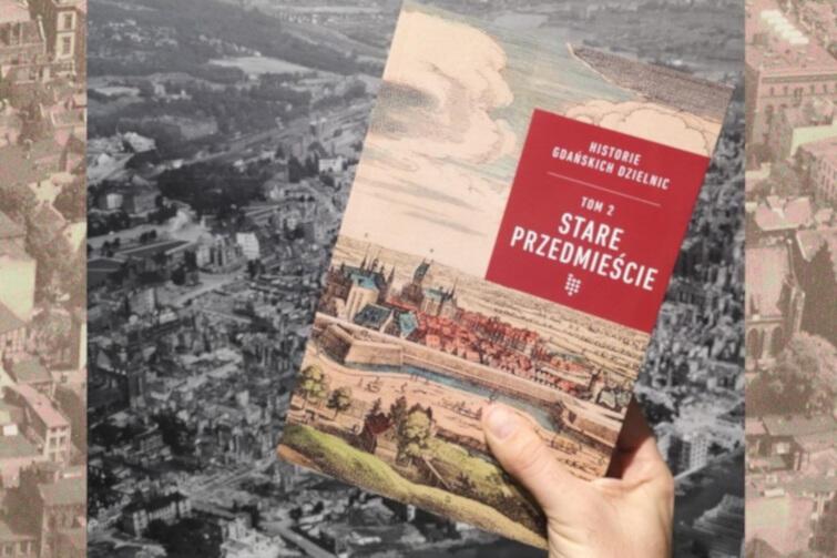 """Drugi tom """"Historii Gdańskich Dzielnic"""" poświęcony jest Staremu Przedmieściu. Premiera publikacji 3 października 2019 r."""