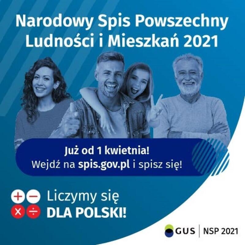 Ilustracja w kształcie kwadratu. Centralnie znajduje się zdjęcie czterech uśmiechniętych osób, które pozują do zdjęcia. Są to: młoda kobieta, starszy mężczyzna z brodą, młody mężczyzna z brodą i dziewczynka. Nad nimi znajduje się napis: Narodowy Spis Powszechny Ludności i Mieszkań 2021. Pod zdjęciem tych osób jest napis: Już od 1 kwietnia! Wejdź na spis.gov.pl i spisz się! Jeszcze niżej znajduje się hasło: Liczymy się DLA POLSKI!