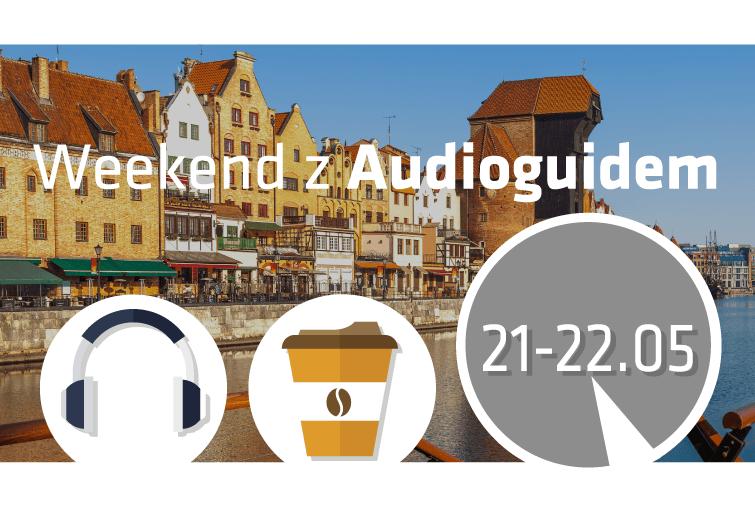Daj się oprowadzić po Gdańsku – weekend z audioguidami