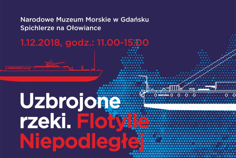 """""""Uzbrojone rzeki. Flotylle Niepodległej"""" – wystawa czasowa w Narodowym Muzeum Morskim w Gdańsku."""